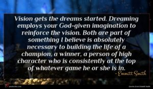 Emmitt Smith quote : Vision gets the dreams ...