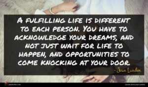 Joan Lunden quote : A fulfilling life is ...