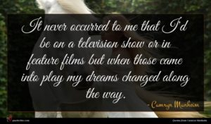 Camryn Manheim quote : It never occurred to ...