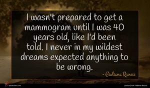 Giuliana Rancic quote : I wasn't prepared to ...