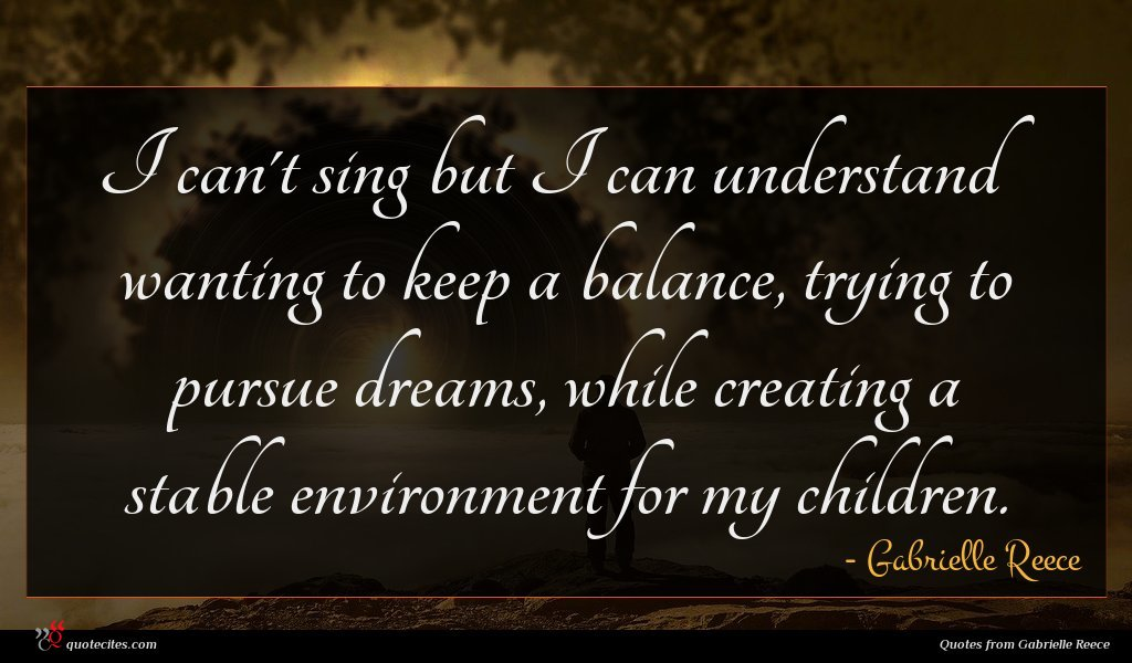 I can't sing but I can understand wanting to keep a balance, trying to pursue dreams, while creating a stable environment for my children.