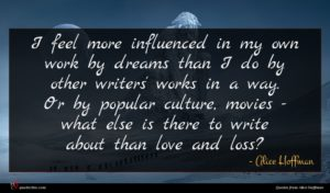 Alice Hoffman quote : I feel more influenced ...