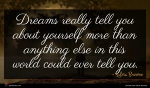 Sylvia Browne quote : Dreams really tell you ...