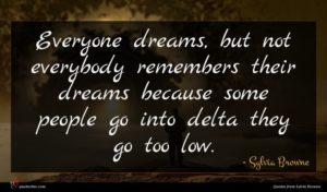 Sylvia Browne quote : Everyone dreams but not ...