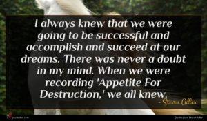 Steven Adler quote : I always knew that ...