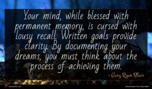Gary Ryan Blair quote : Your mind while blessed ...