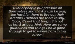 Joe Jonas quote : A lot of people ...