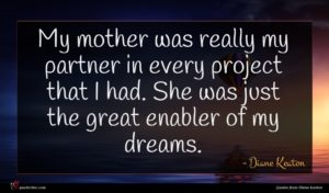 Diane Keaton quote : My mother was really ...
