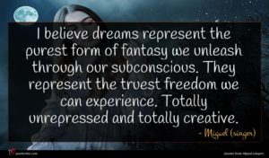 Miguel (singer) quote : I believe dreams represent ...
