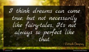 Patrick Dempsey quote : I think dreams can ...