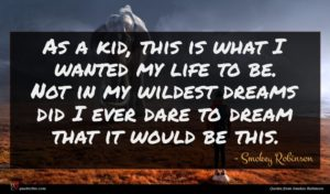 Smokey Robinson quote : As a kid this ...