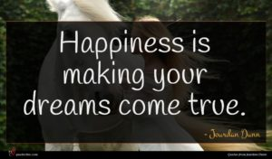 Jourdan Dunn quote : Happiness is making your ...