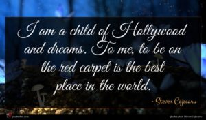Steven Cojocaru quote : I am a child ...