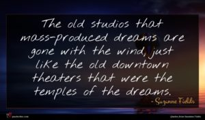 Suzanne Fields quote : The old studios that ...