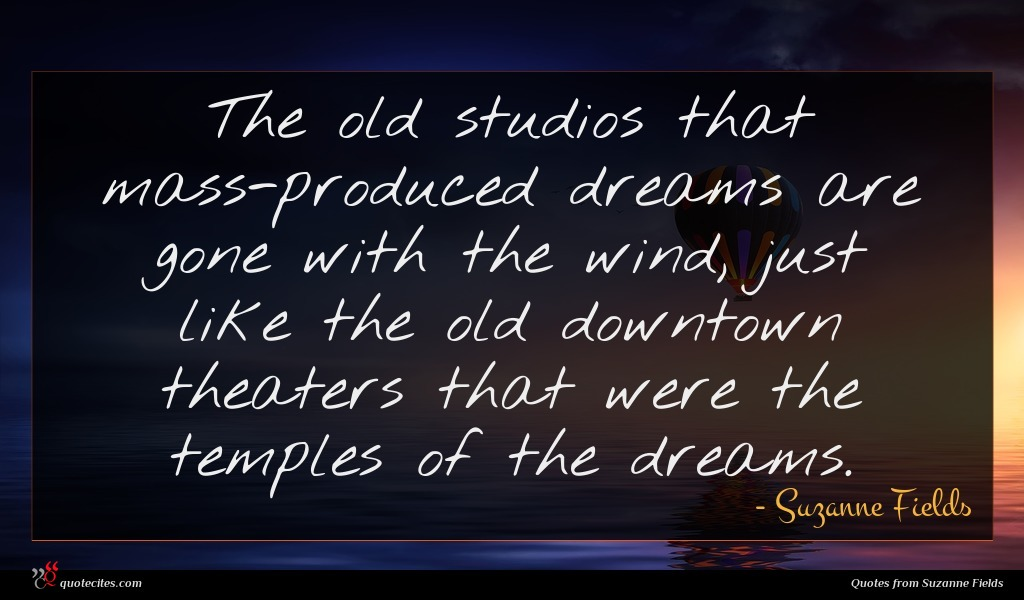 The old studios that mass-produced dreams are gone with the wind, just like the old downtown theaters that were the temples of the dreams.
