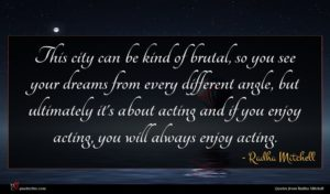 Radha Mitchell quote : This city can be ...