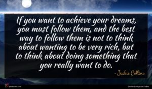 Jackie Collins quote : If you want to ...