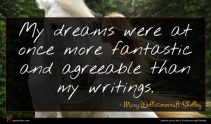 Mary Wollstonecraft Shelley quote : My dreams were at ...