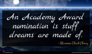 Sharmeen Obaid-Chinoy quote : An Academy Award nomination ...