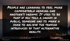Henry Reed quote : People are learning to ...