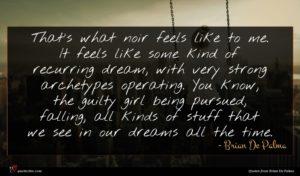 Brian De Palma quote : That's what noir feels ...