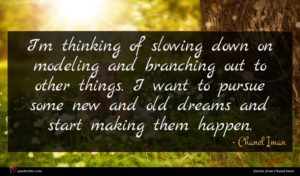 Chanel Iman quote : I'm thinking of slowing ...