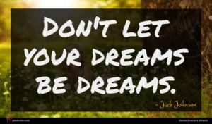 Jack Johnson quote : Don't let your dreams ...