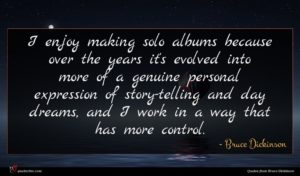 Bruce Dickinson quote : I enjoy making solo ...