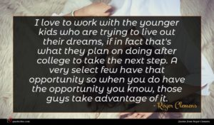 Roger Clemens quote : I love to work ...