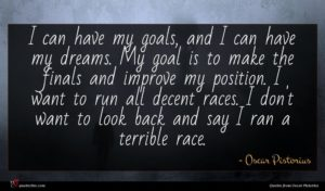 Oscar Pistorius quote : I can have my ...