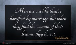 Rachel Hunter quote : Men act out like ...