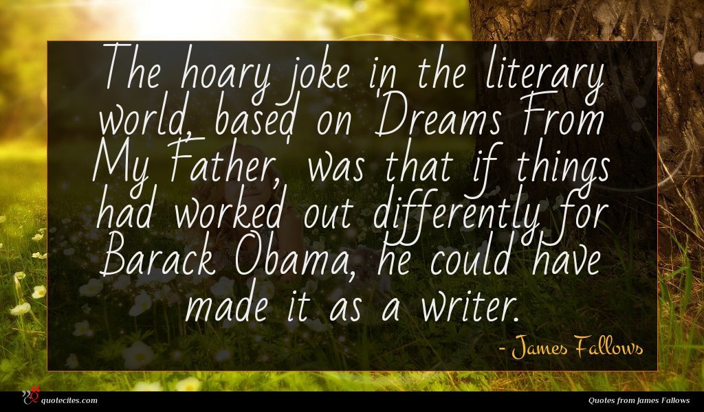 The hoary joke in the literary world, based on 'Dreams From My Father,' was that if things had worked out differently for Barack Obama, he could have made it as a writer.
