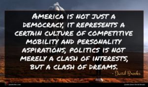 David Brooks quote : America is not just ...