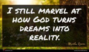 Martha Reeves quote : I still marvel at ...
