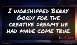 Martha Reeves quote : I worshipped Berry Gordy ...