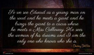 Danny DeVito quote : So we see Edward ...