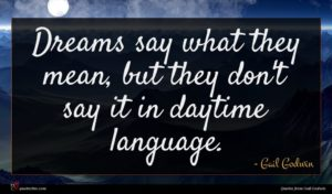 Gail Godwin quote : Dreams say what they ...