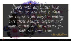 Mary McAleese quote : People with disabilities have ...