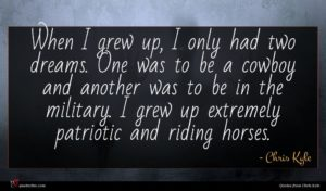 Chris Kyle quote : When I grew up ...