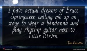 Tom Perrotta quote : I have actual dreams ...