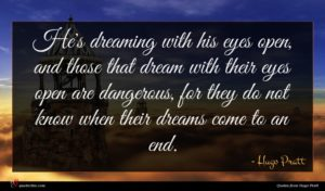 Hugo Pratt quote : He's dreaming with his ...