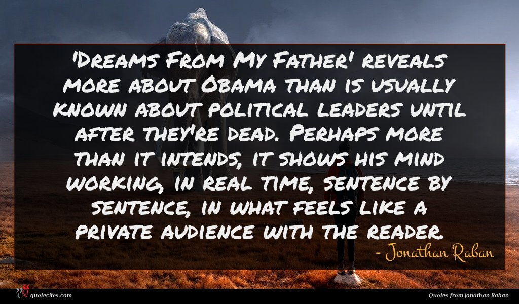 'Dreams From My Father' reveals more about Obama than is usually known about political leaders until after they're dead. Perhaps more than it intends, it shows his mind working, in real time, sentence by sentence, in what feels like a private audience with the reader.