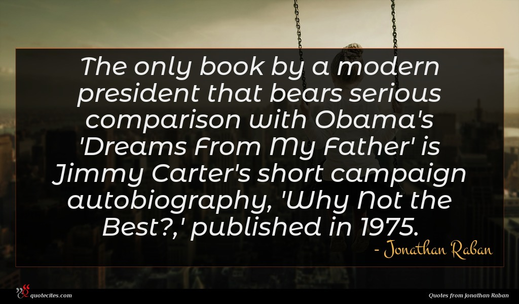 The only book by a modern president that bears serious comparison with Obama's 'Dreams From My Father' is Jimmy Carter's short campaign autobiography, 'Why Not the Best?,' published in 1975.