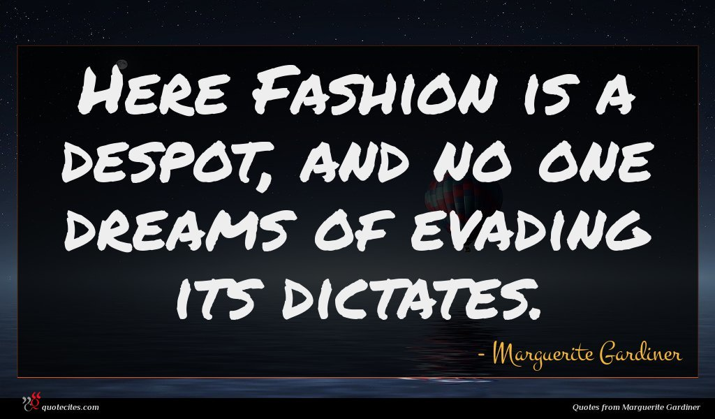 Here Fashion is a despot, and no one dreams of evading its dictates.