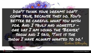 Barbara Billingsley quote : Don't think your dreams ...