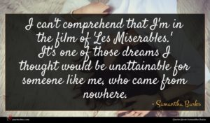 Samantha Barks quote : I can't comprehend that ...