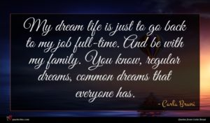 Carla Bruni quote : My dream life is ...