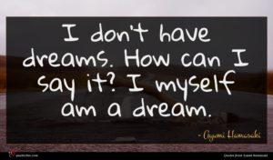 Ayumi Hamasaki quote : I don't have dreams ...