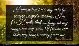 Ayumi Hamasaki quote : I understand it's my ...