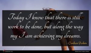 Candace Parker quote : Today I know that ...